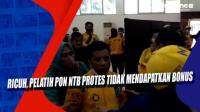 Ricuh, Pelatih PON NTB Protes Tidak Mendapatkan Bonus