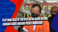 Tilep Dana Desa Rp 200 Juta untuk Bayar Hutang, Seorang Kades Dibekuk Polres Wonosobo