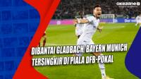 Dibantai Gladbach, Bayern Munich Tersingkir di Piala DFB-Pokal