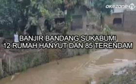 Banjir Bandang Sukabumi, 12 Rumah Hanyut dan 85 Terendam