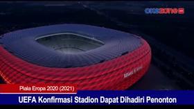 UEFA Konfirmasi Stadion Dapat Dihadiri Penonton