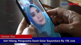 Istri Hilang, Pengusaha Sawit Gelar Sayembara Senilai Rp 150 Juta Rupiah