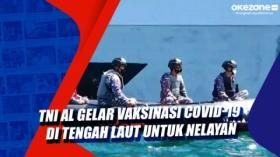 TNI AL Gelar Vaksinasi Covid-19 di Tengah Laut untuk Nelayan