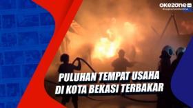 Puluhan Tempat Usaha di Kota Bekasi Terbakar