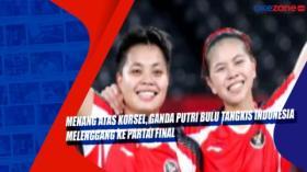 Menang Atas Korsel, Ganda Putri Bulu Tangkis Indonesia Melenggang ke Partai Final
