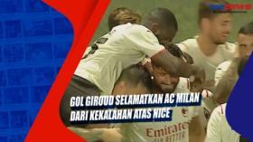 Gol Giroud Selamatkan AC Milan dari Kekalahan Atas Nice