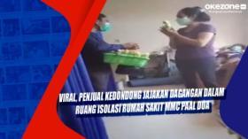 Viral, Penjual Kedondong Jajakan Dagangan dalam Ruang Isolasi Rumah Sakit MMC Paal Dua