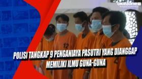 Polisi Tangkap 9 Penganiaya Pasutri yang Dianggap Memiliki Ilmu Guna-Guna