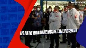 DPR Dukung Kemudahan Izin Masuk Alat-Alat Kesehatan