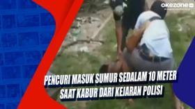 Pencuri Masuk Sumur Sedalam 10 Meter saat Kabur dari Kejaran Polisi
