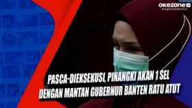 Pasca-Dieksekusi, Pinangki Akan 1 Sel dengan Mantan Gubernur Banten Ratu Atut