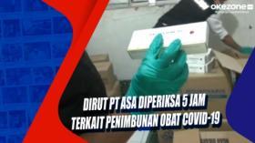 Dirut PT ASA Diperiksa 5 Jam Terkait Penimbunan Obat Covid-19