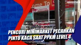 Pencuri Minimarket Pecahkan Pintu Kaca Saat PPKM Level 4