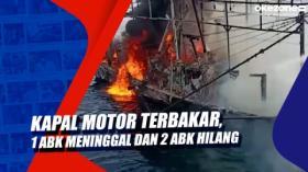 Kapal Motor Terbakar, 1 ABK Meninggal Dan 2 ABK Hilang