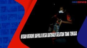 Kisah Heroik Kepala Desa Batualu Selatan Tana Toraja