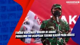 Tinjau Vaksinasi Buruh di Jabar, Panglima TNI Ucapkan Terima Kasih pada Nakes