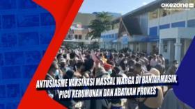 Antusiasme Vaksinasi Massal Warga di Banjarmasin, Picu Kerumunan dan Abaikan Prokes