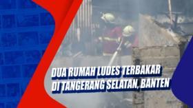 Dua Rumah Ludes Terbakar di Tangerang Selatan, Banten