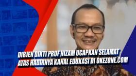 Dirjen Dikti Prof Nizam Ucapkan Selamat atas Hadirnya Kanal Edukasi di Okezone.com