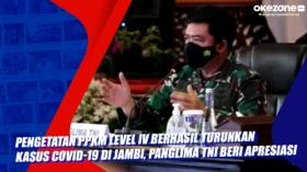 Pengetatan PPKM Level IV Berhasil Turunkan Kasus Covid-19 di Jambi, Panglima TNI Beri Apresiasi