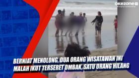 Berniat Menolong, Dua Orang Wisatawan Ini Malah Ikut Terseret Ombak, Satu Orang Hilang