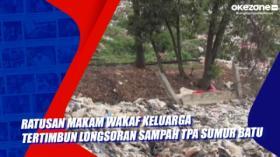 Ratusan Makam Wakaf Keluarga Tertimbun Longsoran Sampah TPA Sumur Batu