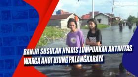 Banjir Susulan Nyaris Lumpuhkan Aktivitas Warga Anoi Ujung Palangkaraya