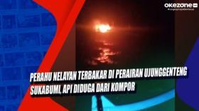 Perahu Nelayan Terbakar di Perairan Ujunggenteng Sukabumi, Api Diduga dari Kompor