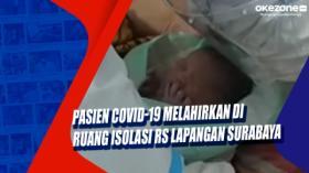 Pasien Covid-19 Melahirkan di Ruang Isolasi RS Lapangan Surabaya