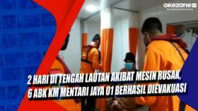2 Hari di Tengah Lautan Akibat Mesin Rusak, 6 ABK KM Mentari Jaya 01 Berhasil Dievakuasi