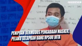 Penipuan Bermodus Pengadaan Masker, Pelaku Gelapkan Uang Rp500 Juta