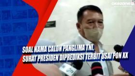 Soal Nama Calon Panglima TNI, Surat Presiden Diprediksi Terbit Usai PON XX