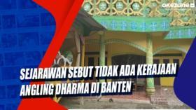 Sejarawan Sebut Tidak Ada Kerajaan Angling Dharma di Banten