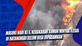 Masuki Hari ke 6, Kebakaran Sumur Minyak Ilegal di Batanghari Belum Bisa Dipadamkan