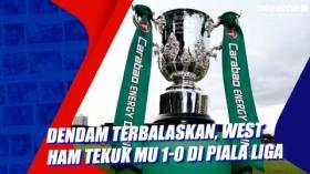 Dendam Terbalaskan, West Ham Tekuk MU 1-0 di Piala Liga