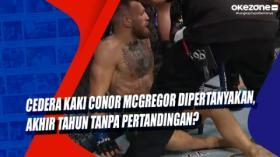 Cedera Kaki Conor McGregor Dipertanyakan, Akhir Tahun Tanpa Pertandingan?