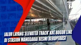 Jalur layang 'Elevated Track' KRL Bogor Line di Stasiun Manggarai Resmi Beroperasi