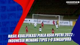Hasil Kualifikasi Piala Asia Putri 2022 : Indonesia Menang Tipis 1-0 Singapura