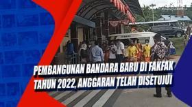 Pembangunan Bandara Baru di Fakfak Tahun 2022, Anggaran Telah Disetujui
