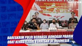 Bareskrim Polri Berhasil Bongkar Pabrik Obat Keras Ilegal Terbesar di Indonesia