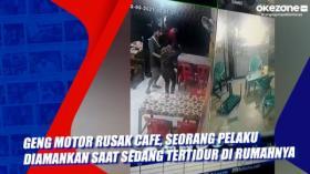 Geng Motor Rusak Cafe, Seorang Pelaku Diamankan Saat Sedang Tertidur di Rumahnya