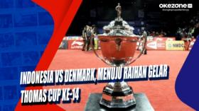Indonesia vs Denmark, Menuju Raihan Gelar Thomas Cup ke-14