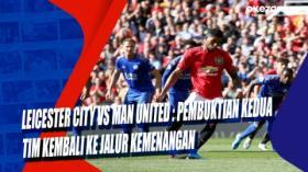 Leicester City vs Man United : Pembuktian Kedua Tim Kembali ke Jalur Kemenangan