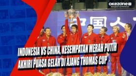 Indonesia vs China, Kesempatan Merah Putih Akhiri Puasa Gelar di Ajang Thomas Cup