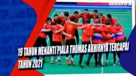 19 Tahun Menanti Piala Thomas Akhirnya Tercapai Tahun 2021