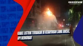 Kabel Listrik Terbakar di Kebayoran Lama Jaksel, Api Berkobar