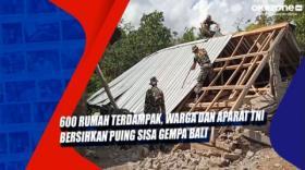 600 Rumah Terdampak, Warga dan Aparat TNI Bersihkan Puing Sisa Gempa Bali