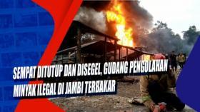 Sempat Ditutup dan Disegel, Gudang Pengolahan Minyak Ilegal di Jambi Terbakar
