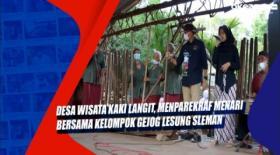 Desa Wisata Kaki Langit, Menparekraf Menari Bersama Kelompok Gejog Lesung Sleman