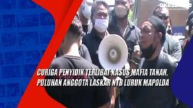 Curiga Penyidik Terlibat Kasus Mafia Tanah, Puluhan Anggota Laskar NTB Luruk Mapolda